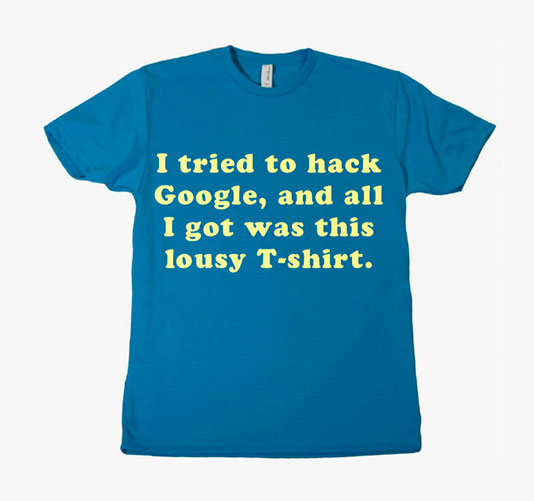 I tried to hack Google t-shirt